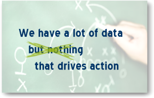 We have a lot of data that drives action